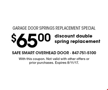 Garage door springs replacement special. $65 discount double spring replacement. With this coupon. Not valid with other offers or prior purchases. Expires 8/11/17.