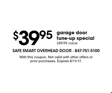 $39.95 garage door tune-up special. $89.99 value. With this coupon. Not valid with other offers or prior purchases. Expires 8/11/17.