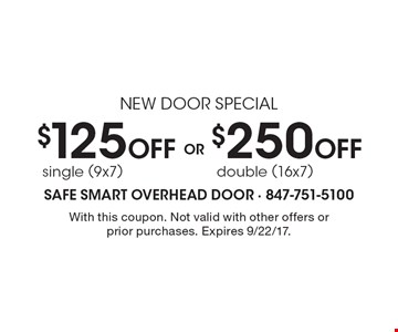 new door special $125 Off single (9x7) OR $250 Off double (16x7). With this coupon. Not valid with other offers or prior purchases. Expires 9/22/17.