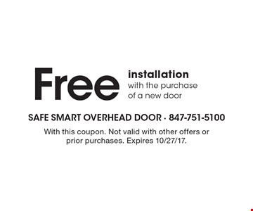 Free installation with the purchase of a new door. With this coupon. Not valid with other offers or prior purchases. Expires 10/27/17.