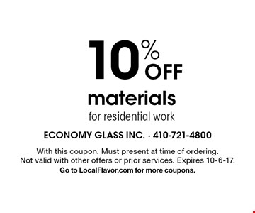 10% Off materials for residential work. With this coupon. Must present at time of ordering. Not valid with other offers or prior services. Expires 10-6-17. Go to LocalFlavor.com for more coupons.