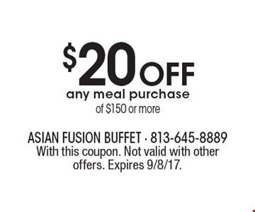 $20 OFF any meal purchase of $150 or more. With this coupon. Not valid with other offers. Expires 9/8/17.