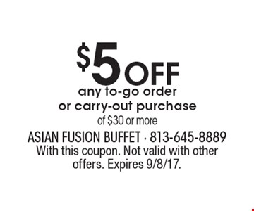 $5 OFF any to-go order or carry-out purchase of $30 or more. With this coupon. Not valid with other offers. Expires 9/8/17.