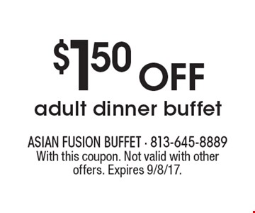 $1.50 OFF adult dinner buffet. With this coupon. Not valid with other offers. Expires 9/8/17.