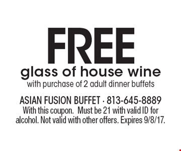 FREE glass of house wine with purchase of 2 adult dinner buffets. With this coupon. Must be 21 with valid ID for alcohol. Not valid with other offers. Expires 9/8/17.
