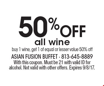 50% OFF all wine. Buy 1 wine, get 1 of equal or lesser value 50% off. With this coupon. Must be 21 with valid ID for alcohol. Not valid with other offers. Expires 9/8/17.