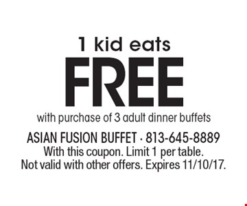 FREE with purchase of 3 adult dinner buffets1 kid eats. With this coupon. Limit 1 per table. Not valid with other offers. Expires 11/10/17.