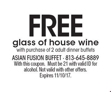 FREE glass of house wine with purchase of 2 adult dinner buffets. With this coupon. Must be 21 with valid ID for alcohol. Not valid with other offers.Expires 11/10/17.