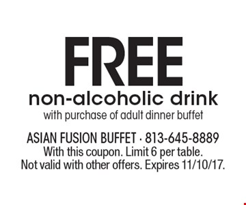 FREE non-alcoholic drink with purchase of adult dinner buffet. With this coupon. Limit 6 per table. Not valid with other offers. Expires 11/10/17.