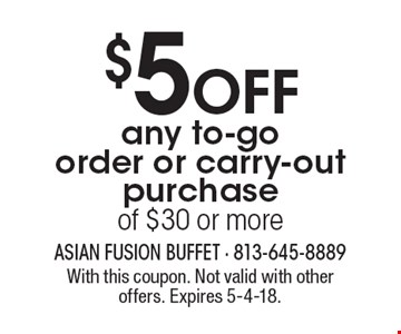 $5 OFF any to-go order or carry-out purchase of $30 or more. With this coupon. Not valid with other offers. Expires 5-4-18.