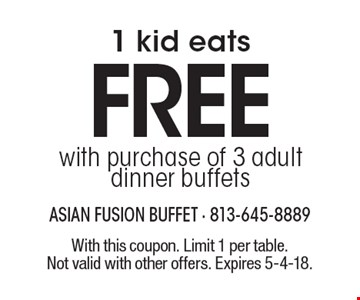 1 kid eats FREE with purchase of 3 adult dinner buffets. With this coupon. Limit 1 per table. Not valid with other offers. Expires 5-4-18.