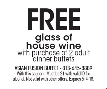 FREE glass of house wine with purchase of 2 adult dinner buffets. With this coupon.Must be 21 with valid ID for alcohol. Not valid with other offers. Expires 5-4-18.