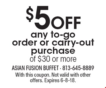 $5 OFF any to-go order or carry-out purchase of $30 or more. With this coupon. Not valid with other offers. Expires 6-8-18.