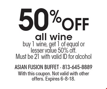 50% OFF all wine. Buy 1 wine, get 1 of equal or lesser value 50% off. Must be 21 with valid ID for alcohol. With this coupon. Not valid with other offers. Expires 6-8-18.