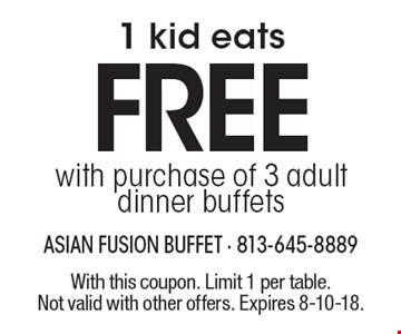 1 kid eats FREE with purchase of 3 adult dinner buffets. With this coupon. Limit 1 per table. Not valid with other offers. Expires 8-10-18.