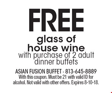 FREE glass of house wine with purchase of 2 adult dinner buffets. With this coupon. Must be 21 with valid ID for alcohol. Not valid with other offers. Expires 8-10-18.
