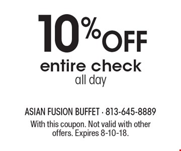 10% OFF entire check all day. With this coupon. Not valid with other offers. Expires 8-10-18.