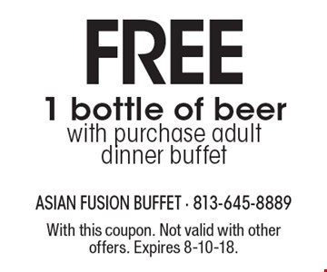 FREE 1 bottle of beer with purchase adult dinner buffet. With this coupon. Not valid with other offers. Expires 8-10-18.