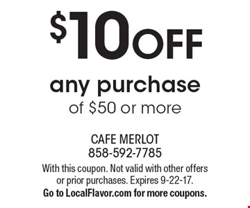 $10 OFF any purchase of $50 or more. With this coupon. Not valid with other offers or prior purchases. Expires 9-22-17. Go to LocalFlavor.com for more coupons.