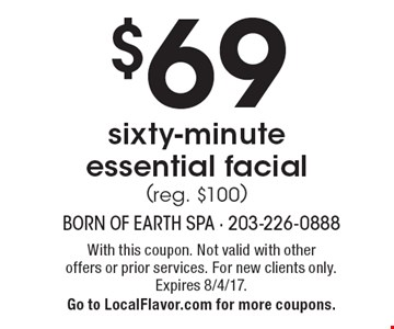 $69 sixty-minute essential facial (reg. $100). With this coupon. Not valid with other offers or prior services. For new clients only. Expires 8/4/17. Go to LocalFlavor.com for more coupons.