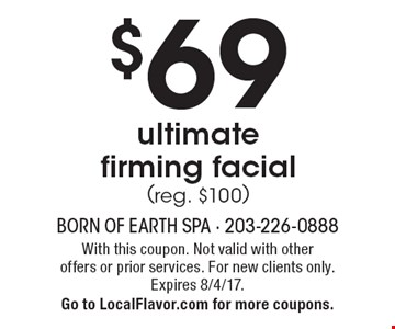 $69 ultimate firming facial (reg. $100). With this coupon. Not valid with other offers or prior services. For new clients only. Expires 8/4/17. Go to LocalFlavor.com for more coupons.