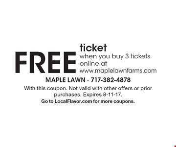 Free ticket when you buy 3 tickets online at www.maplelawnfarms.com. With this coupon. Not valid with other offers or prior purchases. Expires 8-11-17. Go to LocalFlavor.com for more coupons.