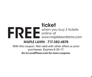 Free ticket when you buy 3 tickets online atwww.maplelawnfarms.com. With this coupon. Not valid with other offers or prior purchases. Expires 8-25-17. Go to LocalFlavor.com for more coupons.