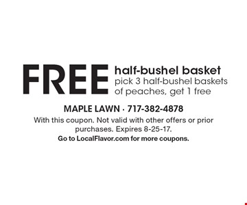 Free half-bushel basket. Pick 3 half-bushel baskets of peaches, get 1 free. With this coupon. Not valid with other offers or prior purchases. Expires 8-25-17. Go to LocalFlavor.com for more coupons.