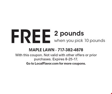 Free 2 pounds when you pick 10 pounds. With this coupon. Not valid with other offers or prior purchases. Expires 8-25-17. Go to LocalFlavor.com for more coupons.
