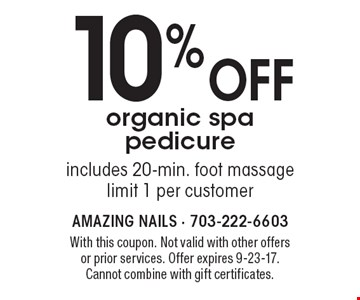 10% off organic spa pedicure. Includes 20-min. foot massage. Limit 1 per customer. With this coupon. Not valid with other offers or prior services. Offer expires 9-23-17. Cannot combine with gift certificates.