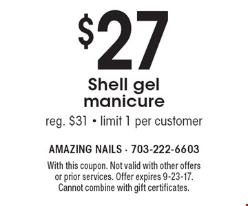 $27 Shell gel manicure. Reg. $31. Limit 1 per customer. With this coupon. Not valid with other offers or prior services. Offer expires 9-23-17. Cannot combine with gift certificates.