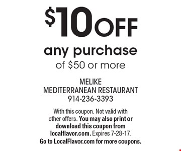 $10 off any purchase of $50 or more. With this coupon. Not valid with other offers. You may also print or download this coupon from localflavor.com. Expires 7-28-17. Go to LocalFlavor.com for more coupons.