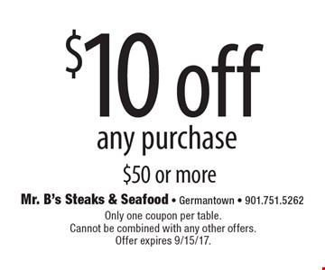$10 off any purchase $50 or more. Only one coupon per table. Cannot be combined with any other offers. Offer expires 9/15/17.