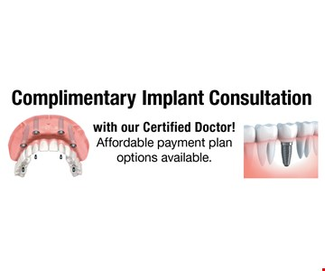 Complimentary Implant Consultation with our Certified Doctor! Affordable payment plan options available..