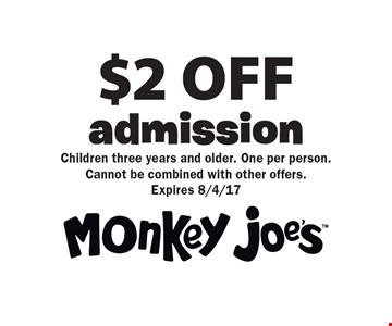 $2 OFF admission. Children three years and older. One per person. Cannot be combined with other offers. Expires 8/4/17