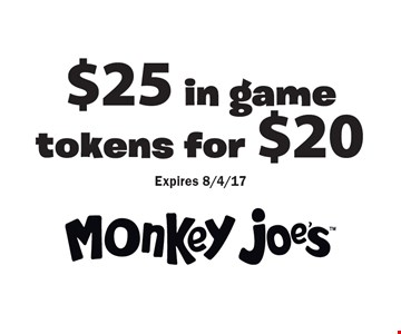 $25 in game tokens for $20 Expires 8/4/17