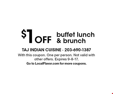 $1 Off buffet lunch & brunch. With this coupon. One per person. Not valid with other offers. Expires 9-8-17. Go to LocalFlavor.com for more coupons.