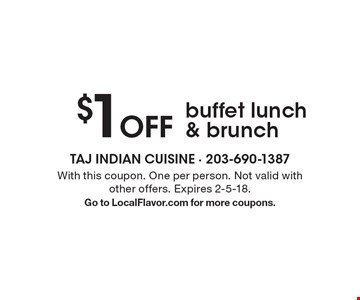 $1 Off buffet lunch & brunch. With this coupon. One per person. Not valid with other offers. Expires 2-5-18. Go to LocalFlavor.com for more coupons.