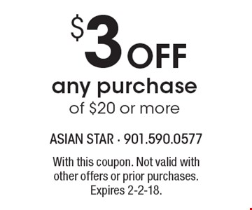 $3 Off any purchase of $20 or more. With this coupon. Not valid with other offers or prior purchases. Expires 2-2-18.