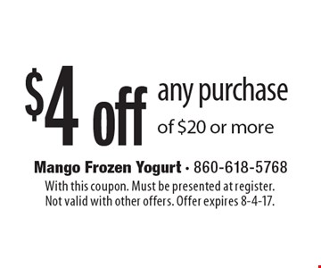 $4 off any purchase of $20 or more. With this coupon. Must be presented at register.Not valid with other offers. Offer expires 8-4-17.