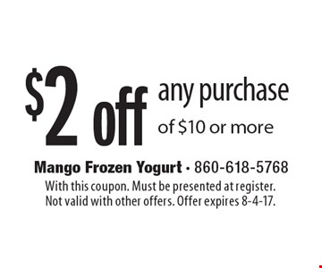 $2 off any purchase of $10 or more. With this coupon. Must be presented at register.Not valid with other offers. Offer expires 8-4-17.