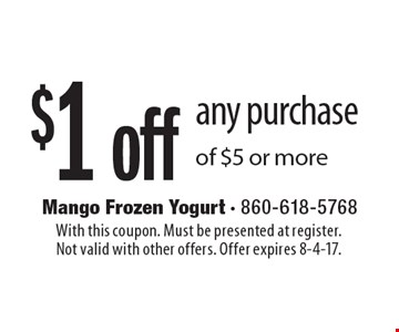 $1 off any purchase of $5 or more. With this coupon. Must be presented at register.Not valid with other offers. Offer expires 8-4-17.