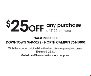 $25 OFF any purchase of $120 or more. With this coupon. Not valid with other offers or prior purchases. Expires 9-22-17. Go to LocalFlavor.com for more coupons.