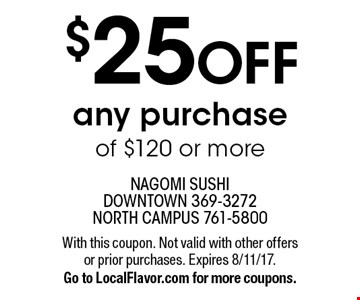 $25 OFF any purchase of $120 or more. With this coupon. Not valid with other offers or prior purchases. Expires 8/11/17. Go to LocalFlavor.com for more coupons.
