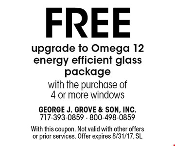Free upgrade to Omega 12 energy efficient glass package with the purchase of 4 or more windows. With this coupon. Not valid with other offers or prior services. Offer expires 8/31/17. SL