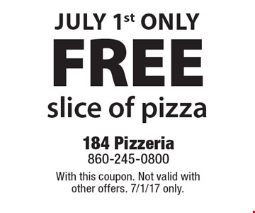 free slice of pizza July 1st only. With this coupon. Not valid with other offers. 7/1/17 only.