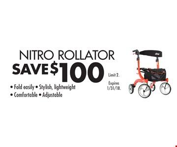 SAVE $100 NITRO ROLLATOR. Fold easily. Stylish, lightweight. Comfortable. Adjustable. Limit 2. Expires 1/31/18.