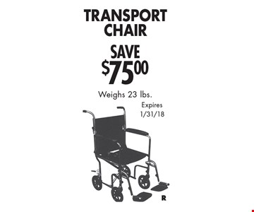Save $75.00 Transport Chair. Weighs 23 lbs. Expires 1/31/18