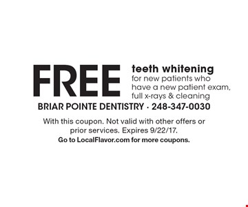 Free teeth whitening for new patients who have a new patient exam, full x-rays & cleaning. With this coupon. Not valid with other offers or prior services. Expires 9/22/17. Go to LocalFlavor.com for more coupons.
