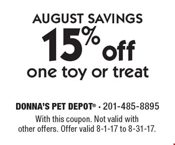 AUGUST SAVINGS. 15% off one toy or treat. With this coupon. Not valid with other offers. Offer valid 8-1-17 to 8-31-17.